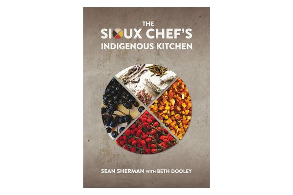 'The Sioux Chef's Indigenous Kitchen,' by Sean Sherman with Beth Dooley