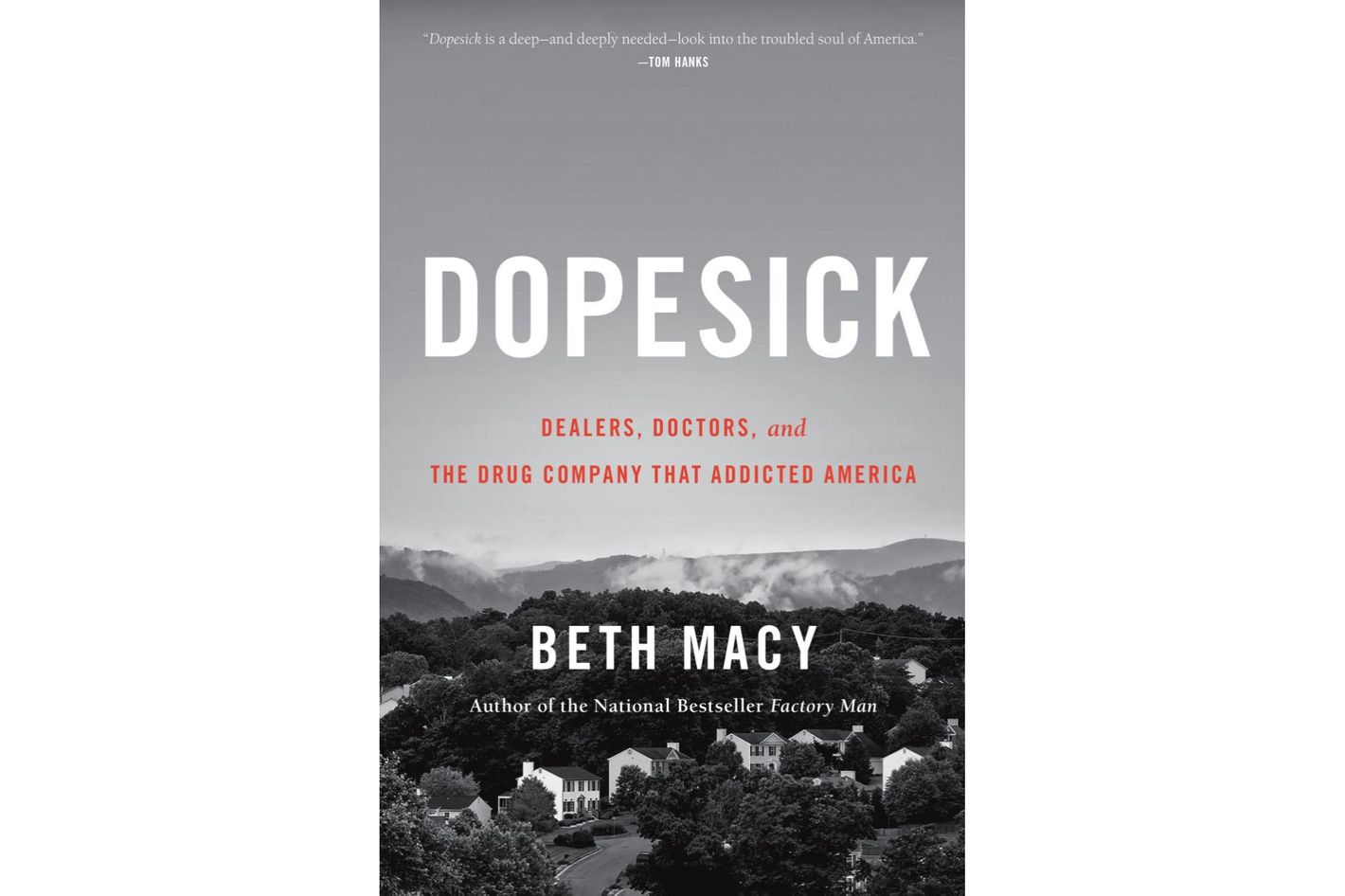 Dopesick: Dealers, Doctors, and the Drug Company that Addicted America, by Beth Macy
