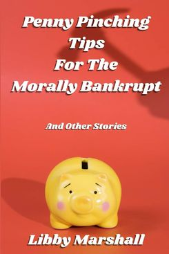 Penny Pinching Tips for the Morally Bankrupt, by Libby Marshall