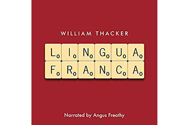 Lingua Franca, by William Thacker, narrated by Angus Freathy (Legend Press, Nov. 5), 5 hrs, 39 min.