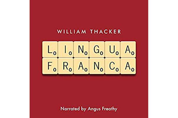 <em>Lingua Franca</em>, by William Thacker, narrated by Angus Freathy (Legend Press, Nov. 5), 5 hrs, 39 min.