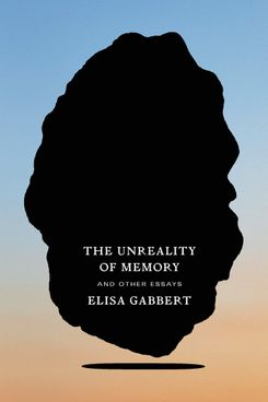 The Unreality of Memories, by Elisa Gabbert (August 11)