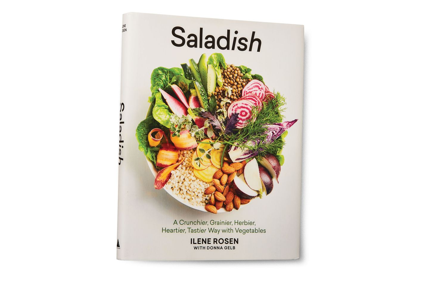 Saladish: A Crunchier, Grainier, Herbier, Heartier, Tastier Way With Vegetables