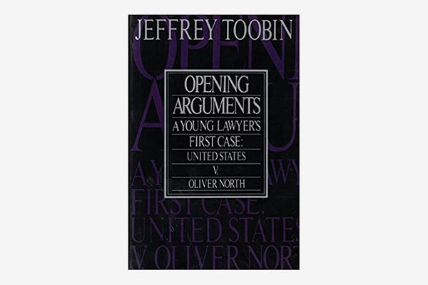 Opening Arguments: A Young Lawyer's First Case : United States Vs. Oliver L. North by Jeffrey Toobin