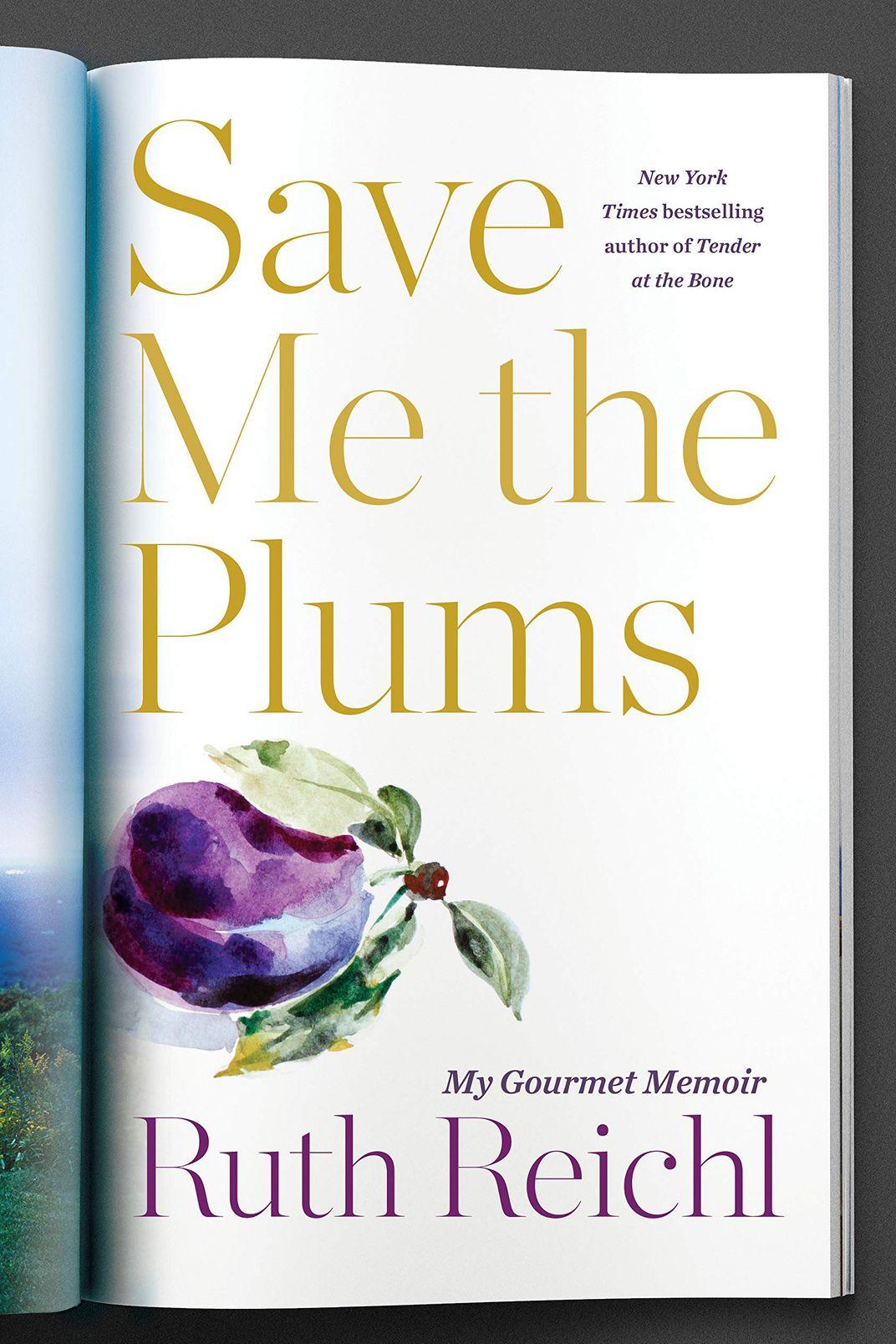 <em>Save Me the Plums: My Gourmet Memoir</em>, by Ruth Reichl (Random House, April 2)