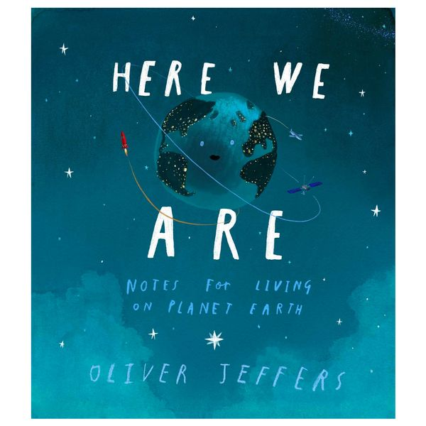 """""""Here We Are: Notes for Living on Planet Earth,"""" by Oliver Jeffers"""