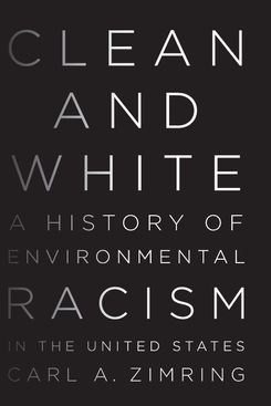 'Clean and White: A History of Environmental Racism in the United States'