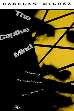 The Captive Mind, by Czeslaw Milosz