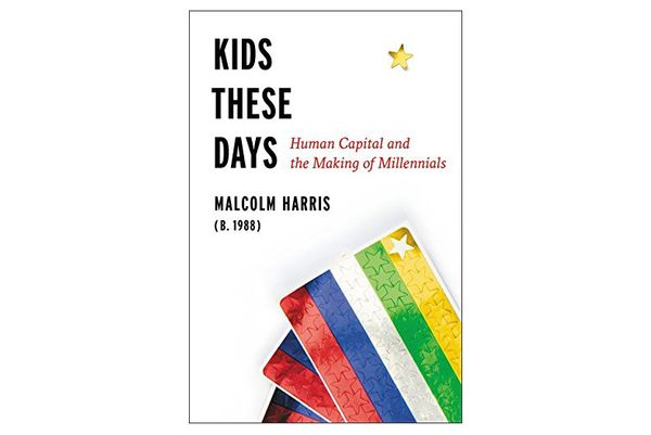 Kids These Days by Malcolm Harris