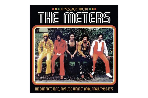 The Meters 'A Message From the Meters — the Complete Josie, Reprise & Warner Bros. Singles 1968-1977'
