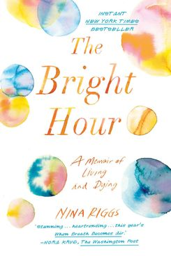 The Bright Hour, by Nina Riggs