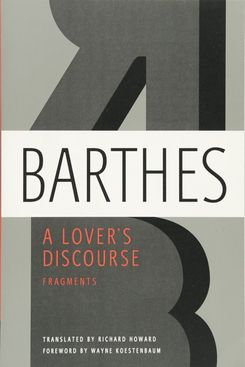 A Lover's Discourse: Fragments, by Roland Barthes
