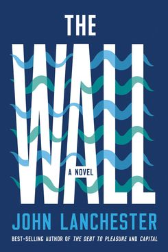 The Wall, by John Lanchester (WW Norton, March 5)