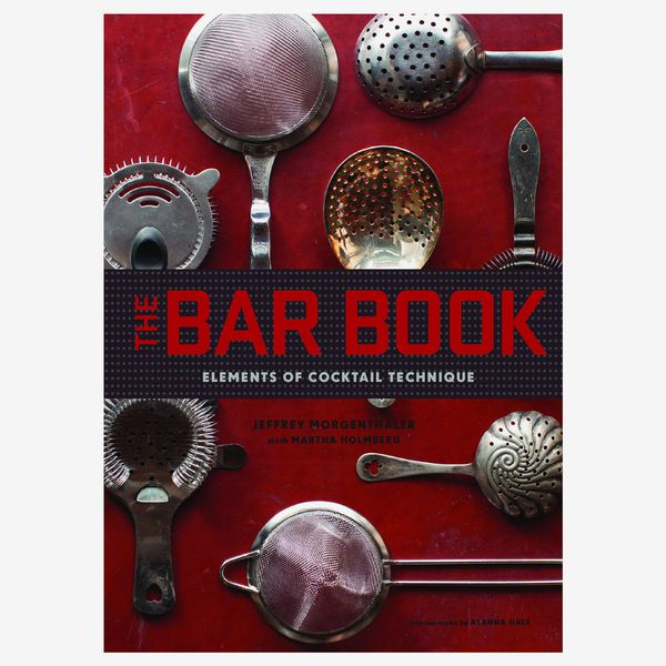 """The Bar Book: Elements of Cocktail Technique"" by Jeffrey Morgenthaler"