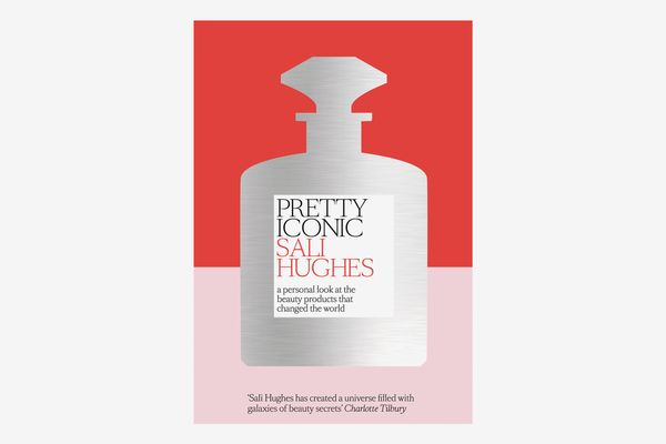 Pretty Iconic: A Personal Look at the Beauty Products That Changed the World, by Sali Hughes