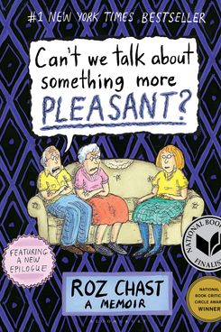 'Can't We Talk about Something More Pleasant' by Roz Chast