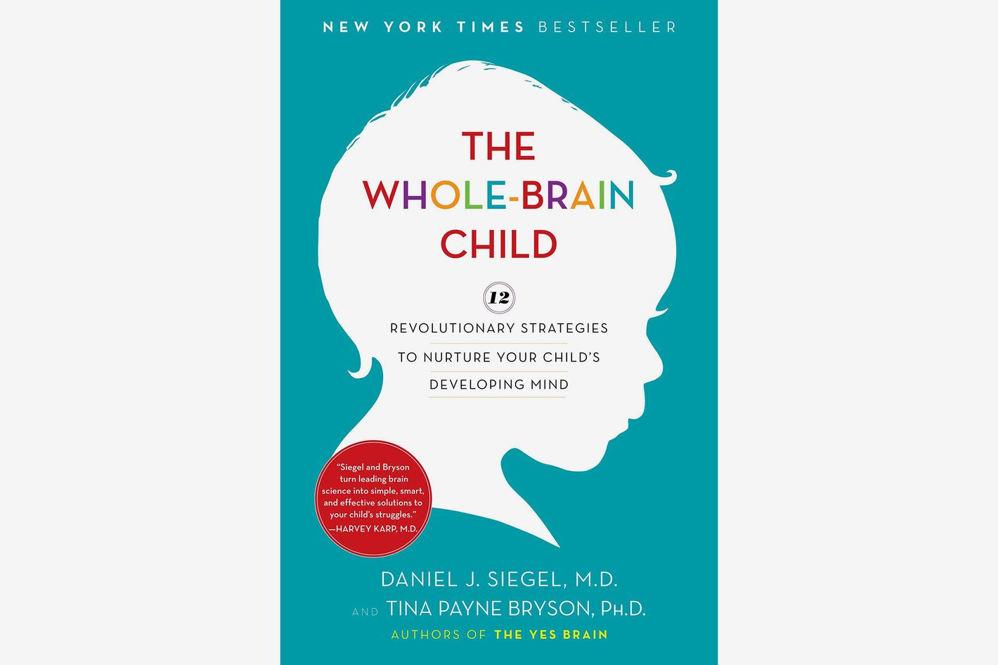 <em>The Whole-Brain Child: 12 Revolutionary Strategies to Nurture Your Child's Developing Mind</em>, by Daniel J. Siegel and Tina Payne Bryson