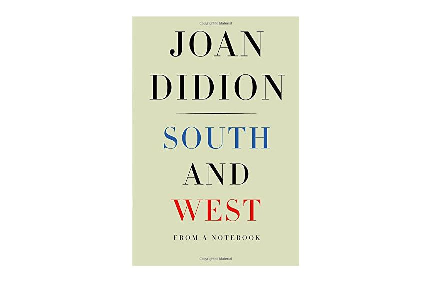 South and West: From a Notebook, by Joan Didion