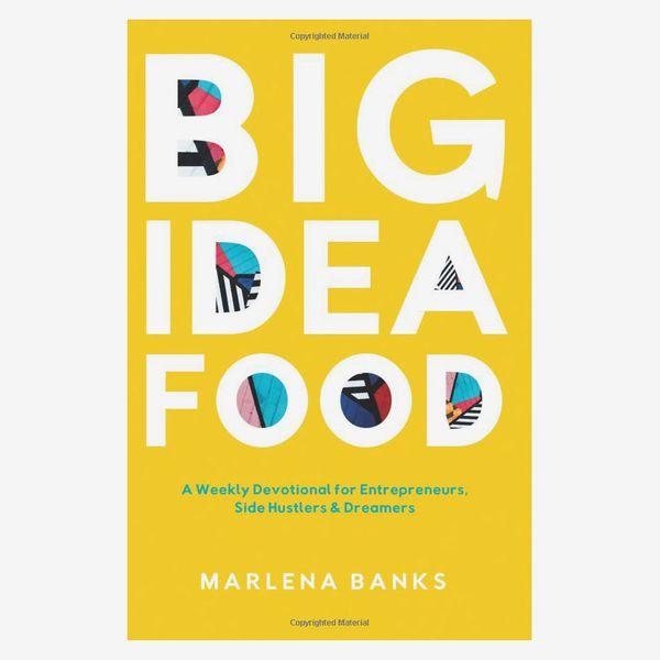 'Big Idea Food: A Weekly Devotional for Entrepreneurs, Side Hustlers & Dreamers'