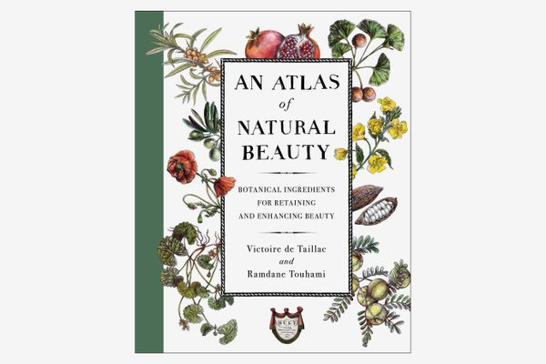 An Atlas of Natural Beauty: Botanical Ingredients for Retaining and Enhancing Beauty, by Victoire de Taillac and Ramdane Touhami