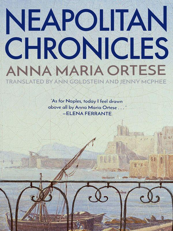 Neapolitan Chronicles, by Anna Maria Ortese