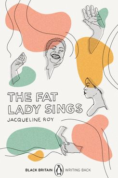 The Fat Lady Sings by Jacqeline Roy