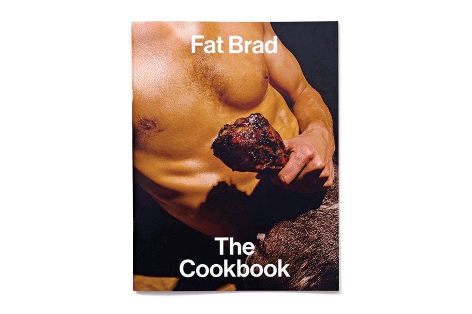 Fat Brad, the Cookbook