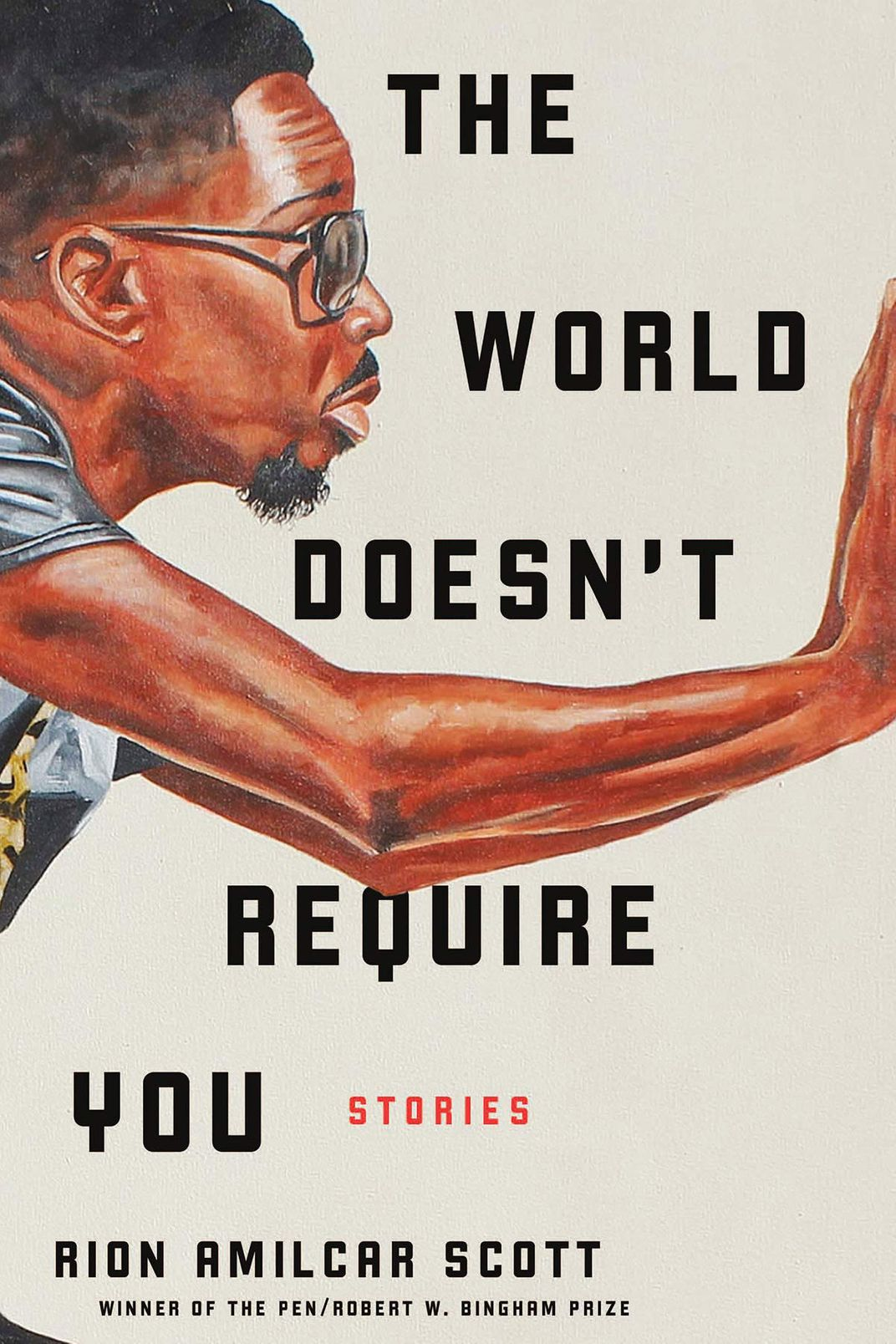 The World Doesn't Require You: Stories, by Rion Amilcar Scott (Liveright, August 20)