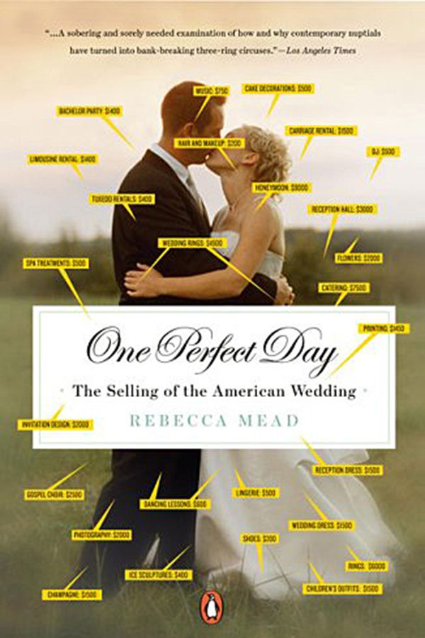 One Perfect Day: The Selling of the American Wedding by Rebecca Mead