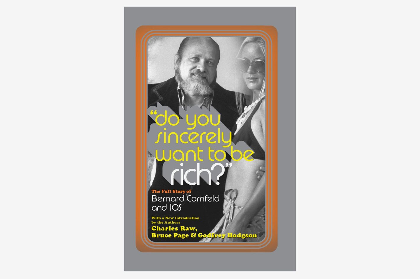 Do You Sincerely Want to Be Rich?: The Full Story of Bernard Cornfeld and IOS by Charles Raw and Godfrey Hodgson