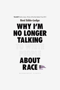"""Why I'm No Longer Talking to White People About Race,"" by Reni Eddo-Lodge"
