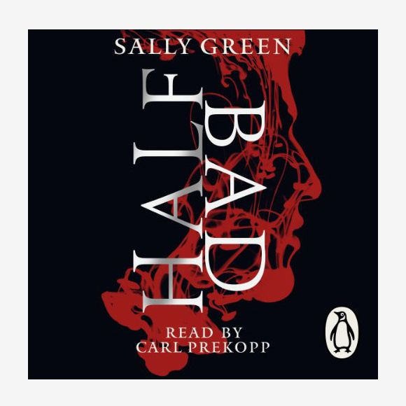 Half Bad, by Sally Green, read by Carl Prekopp