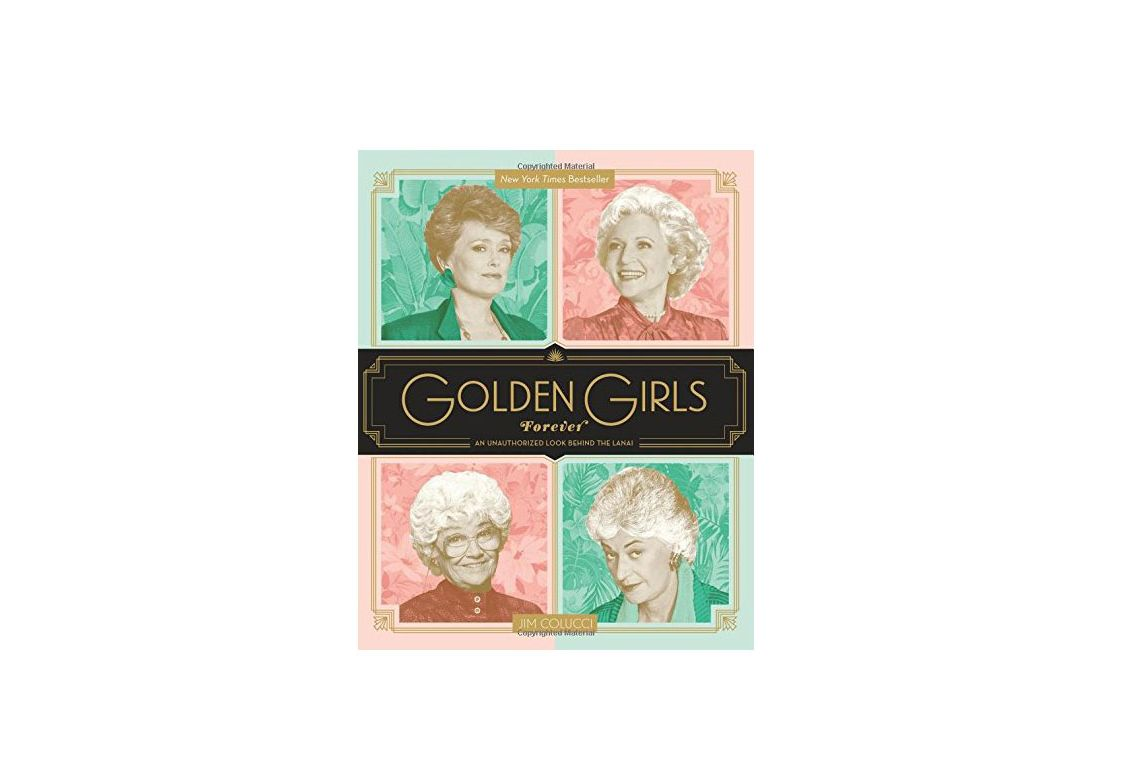 Golden Girls Forever: An Unauthorized Look Behind the Lanai, by Jim Colucci