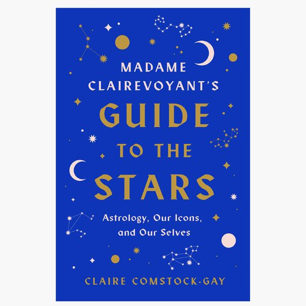 Madame Clairevoyant's Guide to the Stars: Astrology, Our Icons, and Our Selves by Claire Comstock-Gay