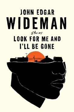 Look for Me and I'll Be Gone: Stories by John Edgar Wideman