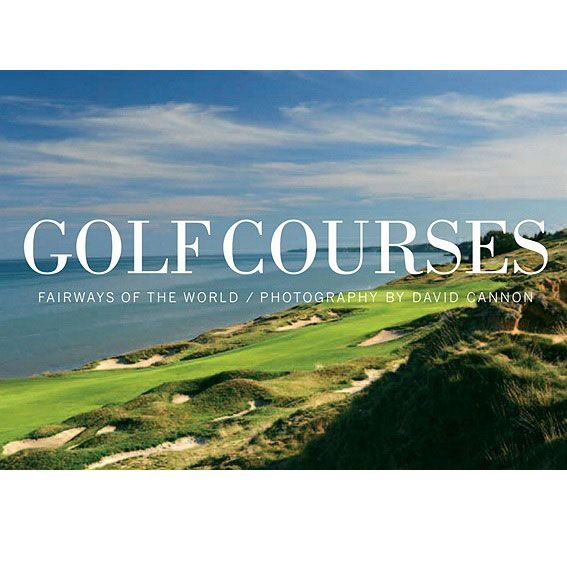 Golf Courses: Fairways of the World by David Cannon