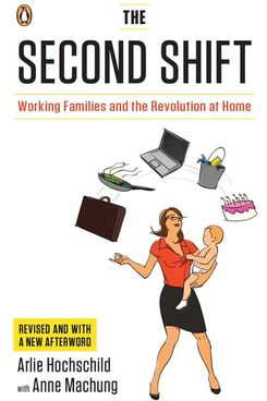 The Second Shift by Arlie Hochschild, with Anne Machung