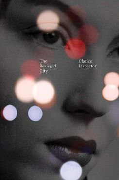 The Besieged City, by Clarice Lispector, trans. by Johnny Lorenz (New Directions, April 30)