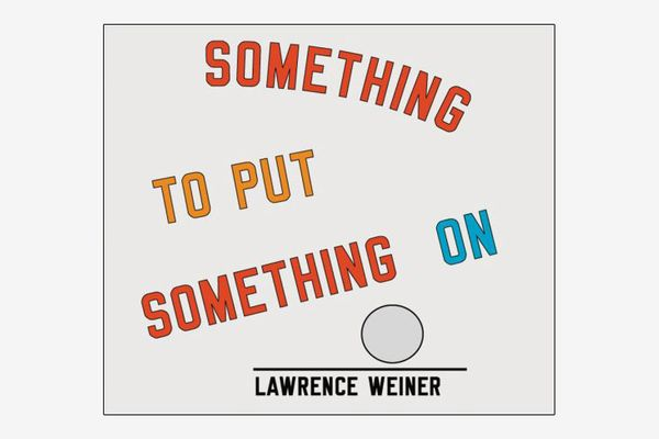 Something to Put Something On, by Lawrence Weiner