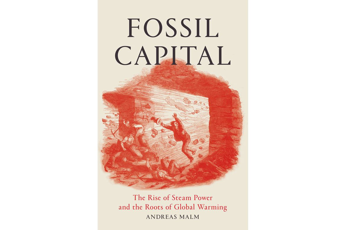 Fossil Capital: The Rise of Steam Power and the Roots of Global Warming by Andreas Malm