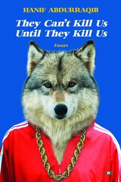 They Can't Kill Us Until They Kill Us, by Hanif Abdurraqib
