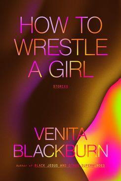 How to Wrestle a Girl, by Venita Blackburn