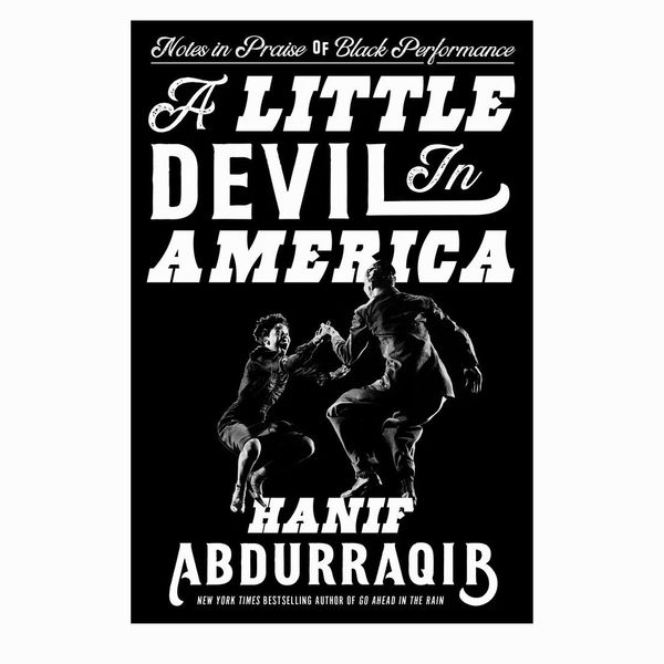 A Little Devil in America: Notes in Praise of Black Performance, by Hanif Abdurraqib