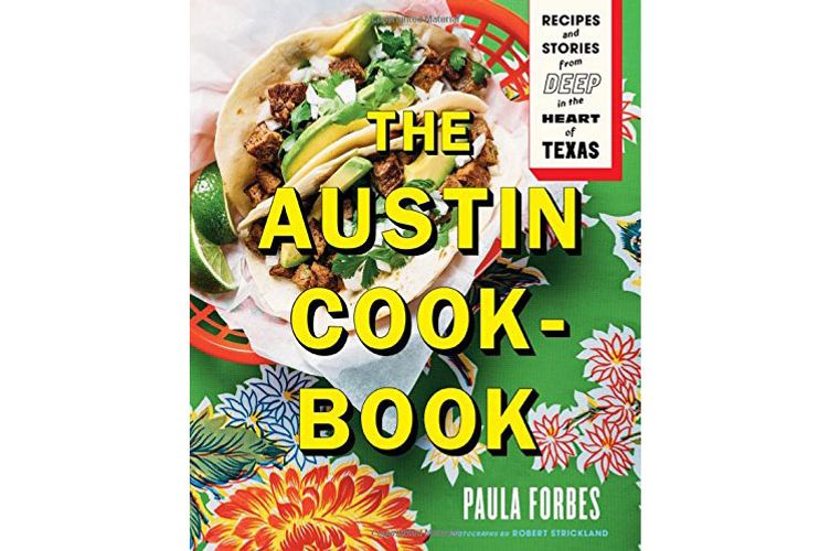 The Austin Cookbook: Recipes and Stories From Deep in the Heart of Texas