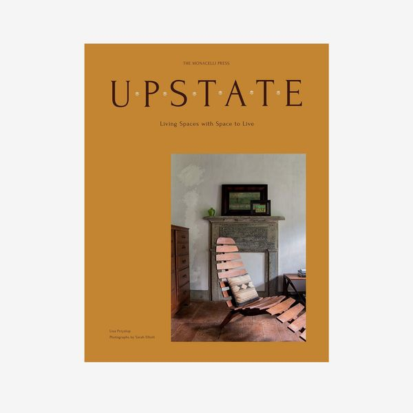 'Upstate: Living Spaces With Space to Live,' by Lisa Przystup and Sarah Elliott