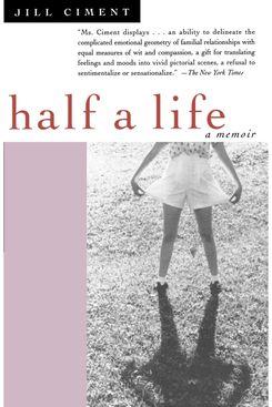 """Half a Life: A Memoir,"" by Jill Ciment"