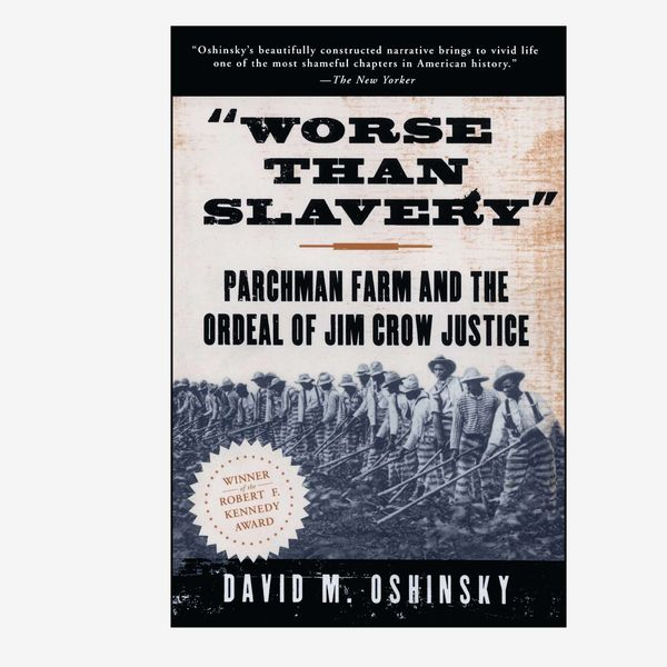 """Worse than Slavery"": Parchman Farm and the Ordeal of Jim Crow Justice by David M. Oshinsky"