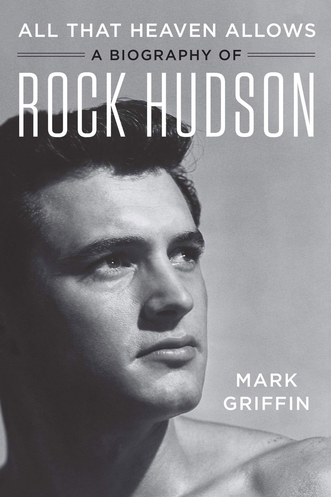 All That Heaven Allows: A Biography of Rock Hudson, by Mark Griffin (Harper, December 4)