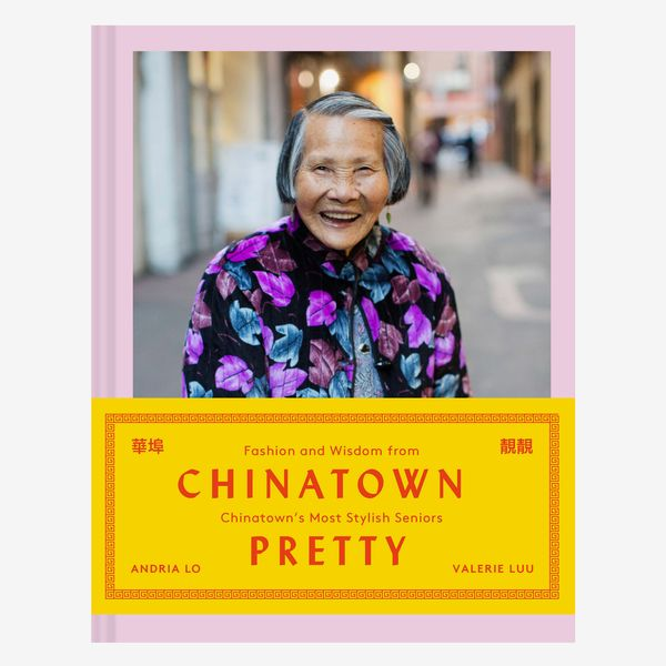 'Chinatown Pretty: Fashion and Wisdom from Chinatown's Most Stylish Seniors' by Andria Lo and Valerie Luu