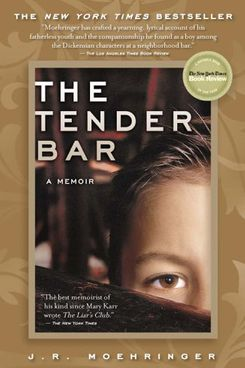 The Tender Bar, by J.R. Moehringer